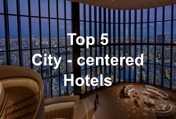 TOP5 City - centered Hotels